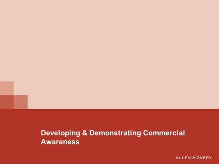 Developing & Demonstrating Commercial Awareness. What commercial awareness is  Awareness of events in the business world  Awareness of other current.
