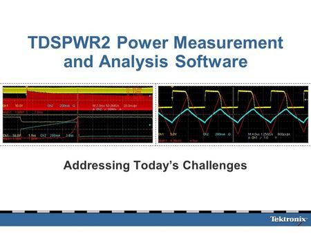 TDSPWR2 Power Measurement and Analysis Software Addressing Today's Challenges.