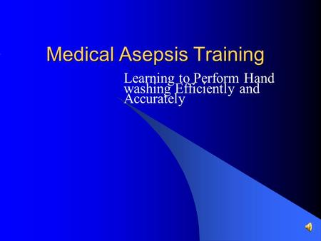 Medical Asepsis Training Learning to Perform Hand washing Efficiently and Accurately.