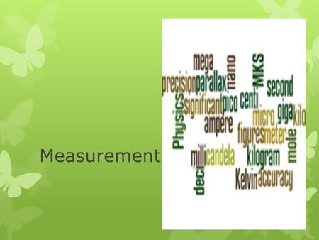 Measurement. Physics  A branch of science that involves the study of the physical world: energy, matter, and how they are related.