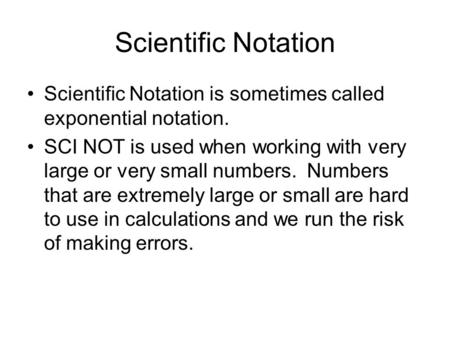 Scientific Notation Scientific Notation is sometimes called exponential notation. SCI NOT is used when working with very large or very small numbers. Numbers.