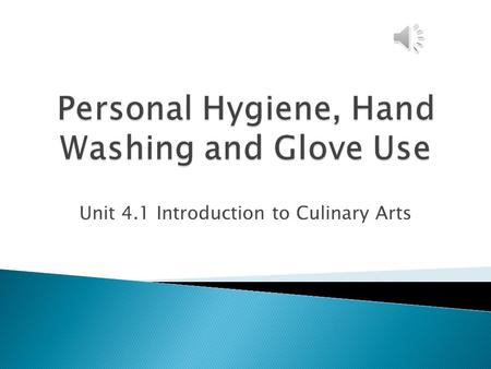 Unit 4.1 Introduction to Culinary Arts Personal hygiene is important to keep the food safe to consume and the work place clean. Why is personal hygiene.
