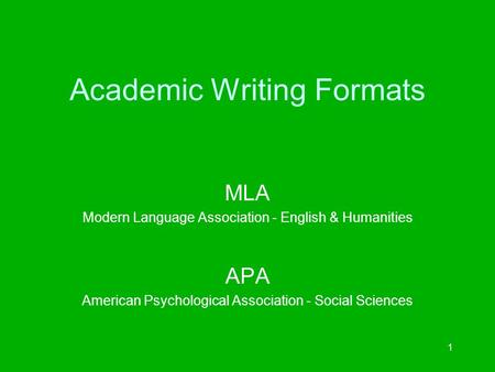 1 Academic Writing Formats MLA Modern Language Association - English & Humanities APA American Psychological Association - Social Sciences.