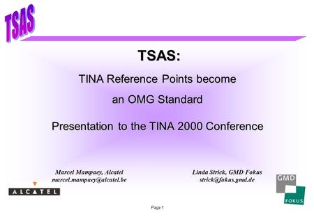Page 1 TSAS: Linda Strick, GMD Fokus Marcel Mampaey, Alcatel TINA Reference Points become an OMG Standard.