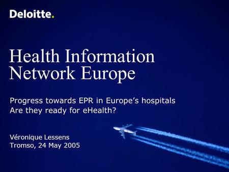 Health Information Network Europe Progress towards EPR in Europe's hospitals Are they ready for eHealth? Véronique Lessens Tromso, 24 May 2005.