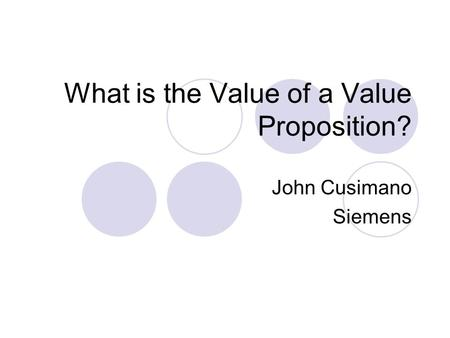 What is the Value of a Value Proposition? John Cusimano Siemens.