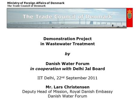 Ministry of Foreign Affairs of Denmark The Trade Council of Denmark Demonstration Project in Wastewater Treatment by Danish Water Forum in cooperation.