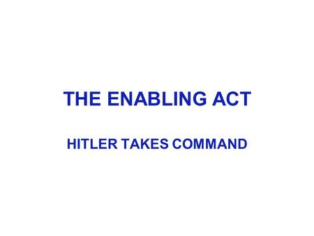 THE ENABLING ACT HITLER TAKES COMMAND. The Reich President could bypass the Reichstag and pass laws using Article 48 of the Weimar Constitution.