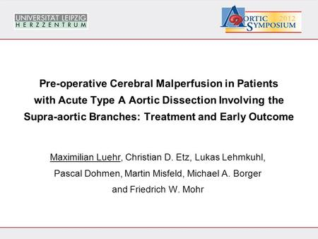 Pre-operative Cerebral Malperfusion in Patients with Acute Type A Aortic Dissection Involving the Supra-aortic Branches: Treatment and Early Outcome Maximilian.