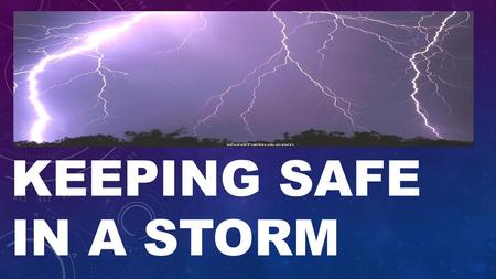 KEEPING SAFE IN A STORM. BIG STORMS CAN BE SCARY. STRONG WINDS ARE LOUD. POUNDING RAIN FALLS. STORMS CAN CAUSE HARM.