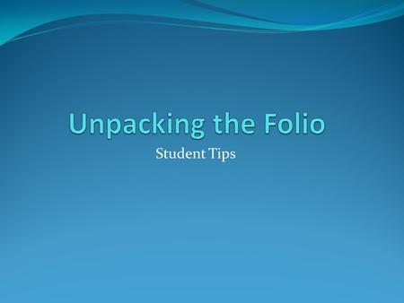 Student Tips. What is the Folio? The Folio is the externally assessed component of your English Communications course. This means that I will mark it.