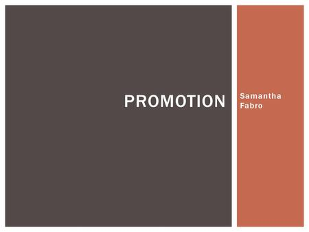 Samantha Fabro PROMOTION. WHAT DOES PROMOTION DO? Promotion is aimed at the consumer tells them about a product so that they can buy it!