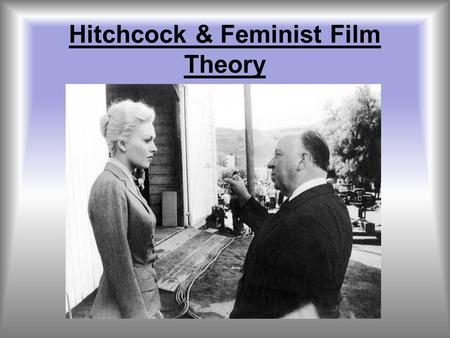 Hitchcock & Feminist Film Theory. Laura Mulvey Mulvey is best known for her essay, Visual Pleasure and Narrative Cinema, written in 1973. Mulvey's article.