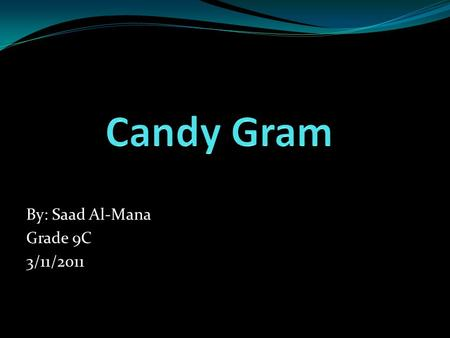 By: Saad Al-Mana Grade 9C 3/11/2011. Getting Involved For this Community and Service I have chosen which is Candy Gram I actually had three jobs. My first.