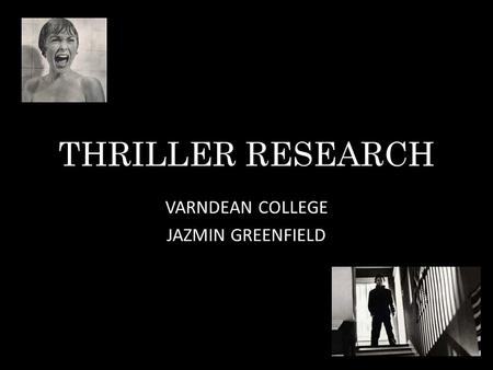 THRILLER RESEARCH VARNDEAN COLLEGE JAZMIN GREENFIELD.
