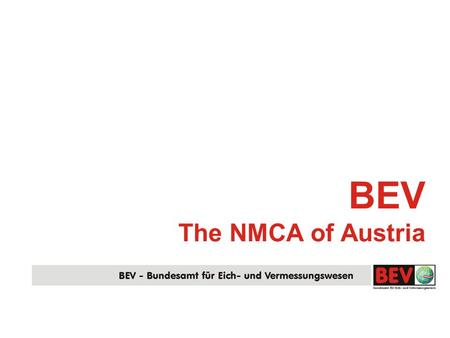 BEV The NMCA of Austria. 8 June 2006, ViennaBEV - NMCA of Austria EG/PCC G. Schennach Austria 8 Mio 83000 sqkm.