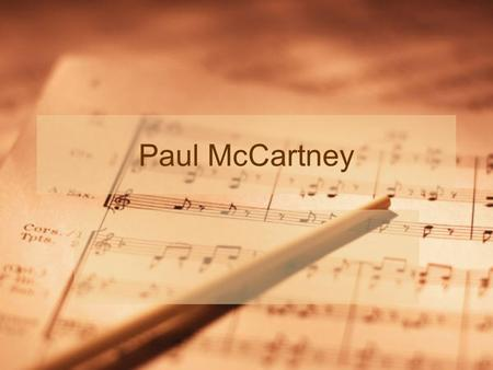 Paul McCartney. The Early Years Paul McCartney was born in 1942. His name was James Paul McCartney but people called him Paul. He was born in Liverpool.