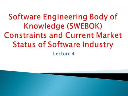 Lecture 4. Software Engineering Body of Knowledge SWEBOK  Articulating a body of knowledge is an essential step toward developing a profession because.