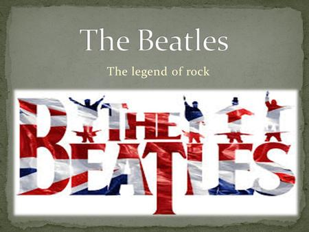 The legend of rock. The Beatles were an English rock band that formed in Liverpool, in 1960 with John Lennon, Paul McCartney, George Harrison, and Ringo.