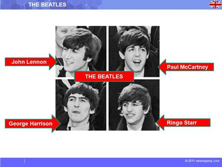 © 2011 wheresjenny.com THE BEATLES John Lennon George Harrison Paul McCartney Ringo Starr THE BEATLES.