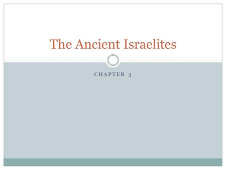 CHAPTER 3 The Ancient Israelites. Bellringer for 9/18/12 Name the three most popular religions in the world. If you do not know, make your best guess.