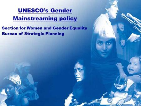 UNESCO's Gender Mainstreaming policy Section for Women and Gender Equality Bureau of Strategic Planning.