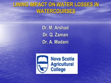 LINING IMPACT ON WATER LOSSES IN WATERCOURSES Dr. M. Arshad Dr. Q. Zaman Dr. A. Madani.