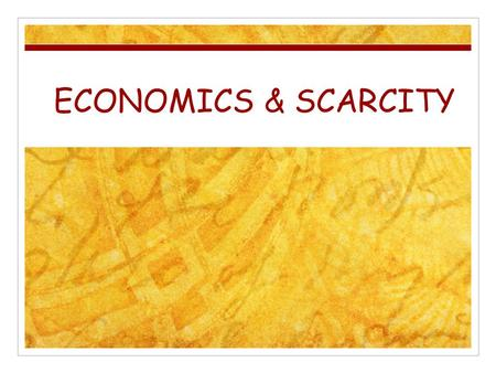 ECONOMICS & SCARCITY. ECONOMICS What is Economics to you? Money? Buying? ? DEFINE ECONOMICS – What is economics and what does it mean?