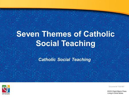 Seven Themes of Catholic Social Teaching Catholic Social Teaching Document #: TX001967.