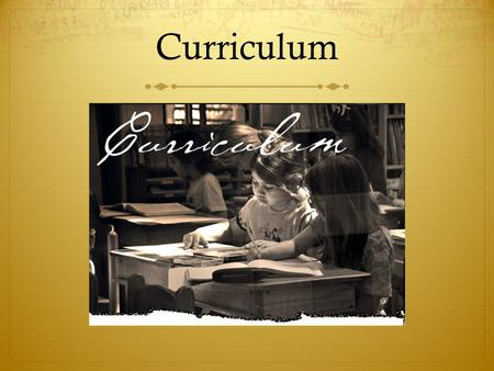 Curriculum. What is Curriculum?  Merriam Webster Dictionary describes curriculum as the the courses offered by an educational institution and a set of.