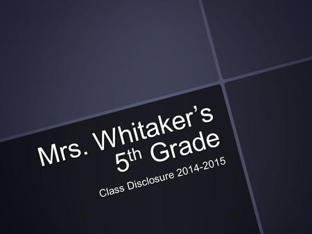 Mrs. Whitaker's 5 th Grade Class Disclosure 2014-2015.