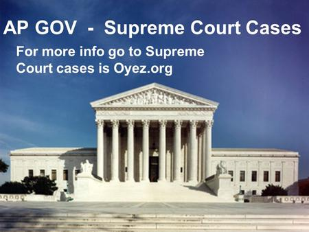 AP GOV - Supreme Court Cases For more info go to Supreme Court cases is Oyez.org.