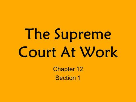 The Supreme Court At Work Chapter 12 Section 1. The Court's Procedures Since 1979, the Supreme Court has been in continuous session, taking only periodic.