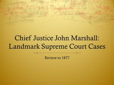 Chief Justice John Marshall: Landmark Supreme Court Cases Review to 1877.
