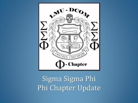 Sigma Sigma Phi Phi Chapter Update Sigma Sigma Phi Phi Chapter Update.
