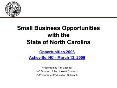 Small Business Opportunities with the State of North Carolina Small Business Opportunities with the State of North Carolina Opportunities 2006 Asheville,