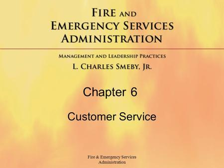 Fire & Emergency Services Administration Chapter 6 Customer Service.