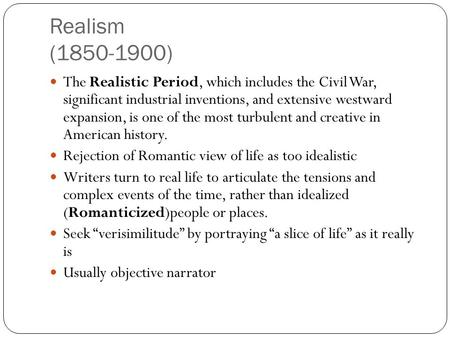 Realism (1850-1900) The Realistic Period, which includes the Civil War, significant industrial inventions, and extensive westward expansion, is one of.