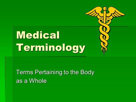 Medical Terminology Terms Pertaining to the Body as a Whole.