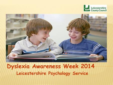 Dyslexia Awareness Week 2014 Leicestershire Psychology Service.
