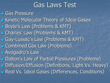 Gas Laws Test Gas Pressure Gas Pressure Kinetic Molecular Theory of Ideal Gases Kinetic Molecular Theory of Ideal Gases Boyle's Law (Problems & KMT) Boyle's.