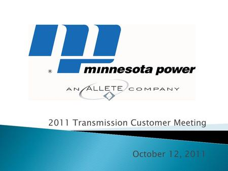 2011 Transmission Customer Meeting October 12, 2011.