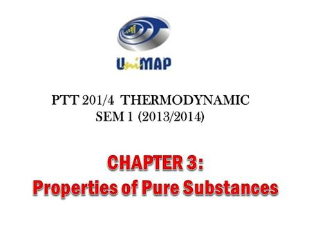 PTT 201/4 THERMODYNAMIC SEM 1 (2013/2014). Due to the mixture is not chemically homogeneous Pure substance: A substance that has a fixed chemical composition.
