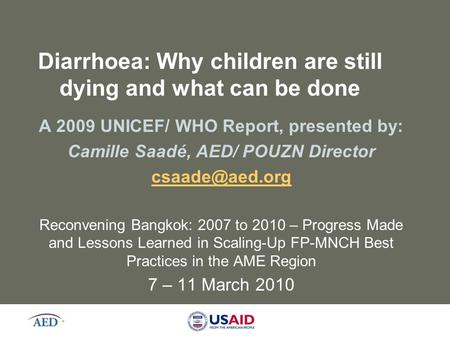 Diarrhoea: Why children are still dying and what can be done A 2009 UNICEF/ WHO Report, presented by: Camille Saadé, AED/ POUZN Director