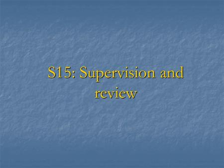 S15: Supervision and review. Objective of supervision and review  To ensure that the audit is done efficiently and effectively so that the audit opinion.