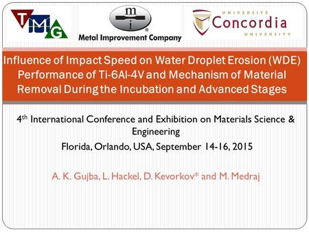 4 th International Conference and Exhibition on Materials Science & Engineering Florida, Orlando, USA, September 14-16, 2015 A. K. Gujba, L. Hackel, D.
