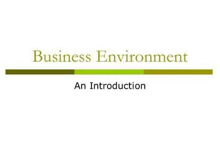 Business Environment An Introduction. Meaning And Definition  Business Environment means the aggregates of all conditions, events and influences that.