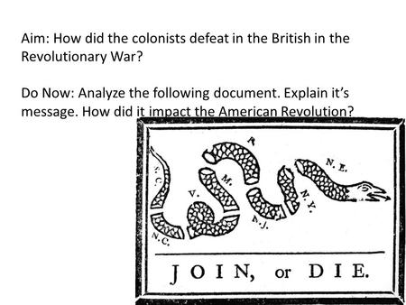 Aim: How did the colonists defeat in the British in the Revolutionary War? Do Now: Analyze the following document. Explain it's message. How did it impact.