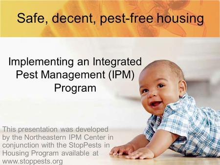 Implementing an Integrated Pest Management (IPM) Program This presentation was developed by the Northeastern IPM Center in conjunction with the StopPests.