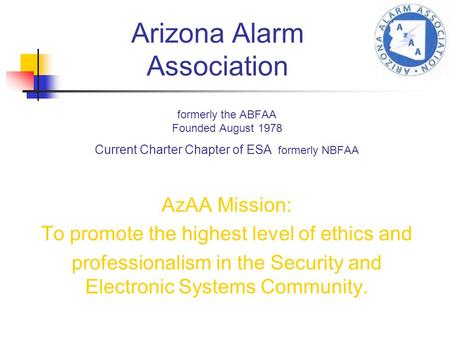 Formerly the ABFAA Founded August 1978 Current Charter Chapter of ESA formerly NBFAA AzAA Mission: To promote the highest level of ethics and professionalism.